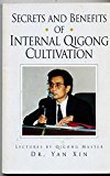 Secrets and Benefis of Internal Qigong Cultivation : Lectures by Qigong Master Dr. Yan Xin N/A 9780965713580 Front Cover