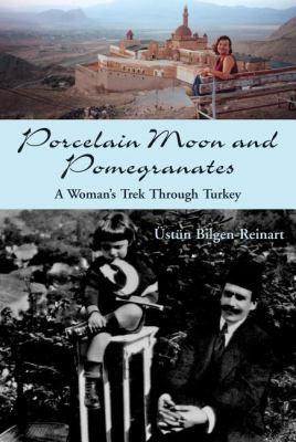 Porcelain Moon and Pomegranates A Woman's Trek Through Turkey  2006 9781550026580 Front Cover