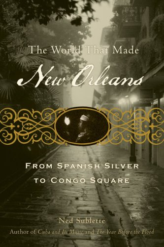 World That Made New Orleans From Spanish Silver to Congo Square N/A edition cover