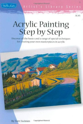 Acrylic Painting Step by Step Discover All the Basics and a Range of Special Techniques for Creating Your Own Masterpieces in Acrylic  2005 9781560108580 Front Cover