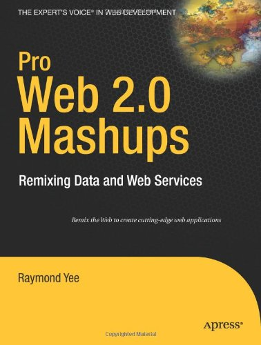 Pro Web 2. 0 Mashups Remixing Data and Web Services  2008 edition cover