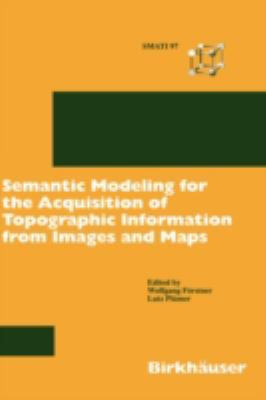 Semantic Modeling for the Acquisition of Topographic Information from Images and Maps SMATI 97  1997 9783764357580 Front Cover