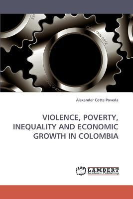 Violence, Poverty, Inequality and Economic Growth in Colombi N/A 9783838342580 Front Cover