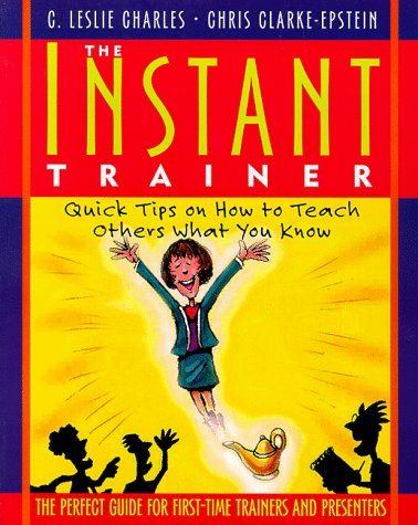 Instant Trainer Quick Tips on How to Teach Others What You Know  1998 edition cover