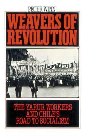 Weavers of Revolution The Yarur Workers and Chile's Road to Socialism  1986 edition cover