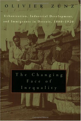 Changing Face of Inequality Urbanization, Industrial Development, and Immigrants in Detroit, 1880-1920 N/A edition cover