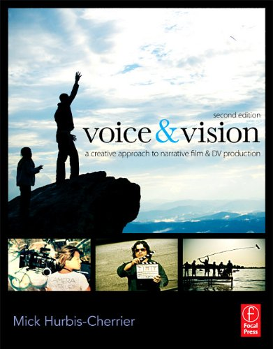Voice and Vision A Creative Approach to Narrative Film and DV Production 2nd 2011 (Revised) 9780240811581 Front Cover