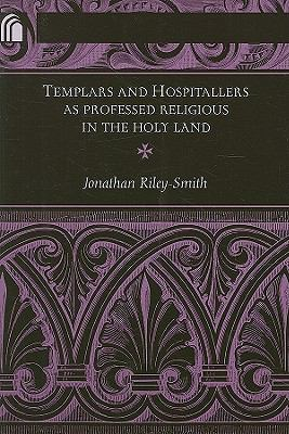 Templars and Hospitallers as Professed Religious in the Holy Land   2009 edition cover