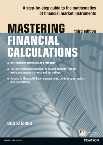 Mastering Financial Calculations A Step-by-Step Guide to the Mathematics of Financial Market Instruments 3rd 2012 (Revised) 9780273750581 Front Cover