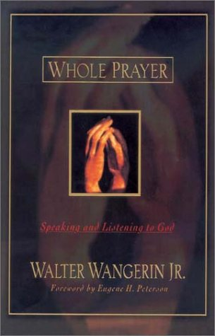 Whole Prayer Speaking and Listening to God  2001 9780310242581 Front Cover