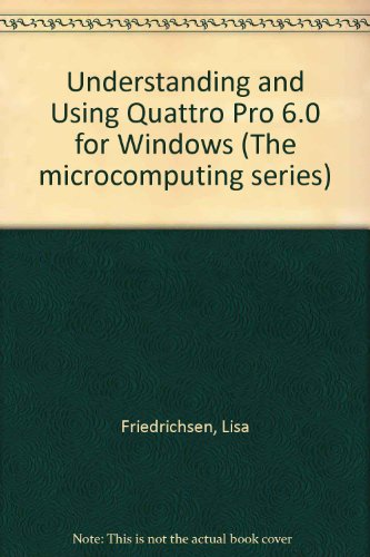 Understanding and Using Quattro Pro 6.0 for Windows N/A 9780314046581 Front Cover