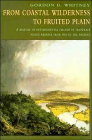 From Coastal Wilderness to Fruited Plain A History of Environmental Change in Temperate North America from 1500 to the Present  1996 9780521576581 Front Cover