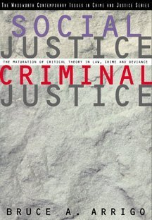 Social Justice/Criminal Justice The Maturation of Critical Theory in Law, Crime, and Deviance  1999 9780534545581 Front Cover