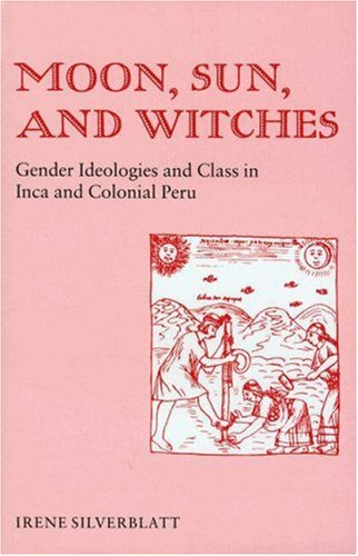 Moon, Sun and Witches Gender Ideologies and Class in Inca and Colonial Peru  1987 edition cover