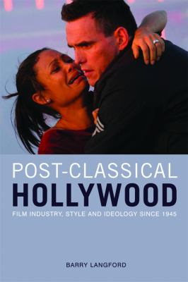 Post-Classical Hollywood Film Industry, Style and Ideology since 1945  2010 9780748638581 Front Cover