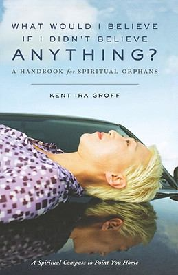 What Would I Believe If I Didn't Believe Anything? A Handbook for Spiritual Orphans  2003 edition cover