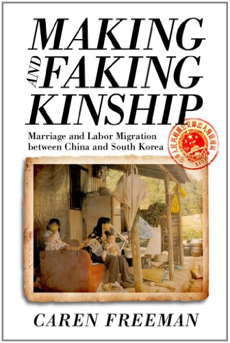 Making and Faking Kinship Marriage and Labor Migration Between China and South Korea  2011 edition cover