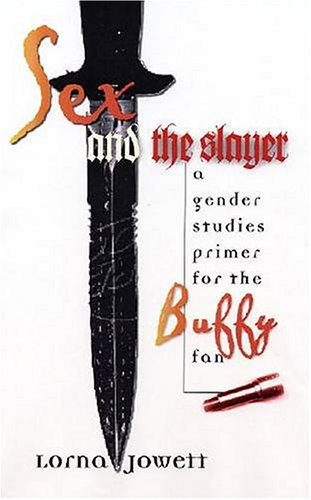 Sex and the Slayer A Gender Studies Primer for the Buffy Fan  2005 edition cover
