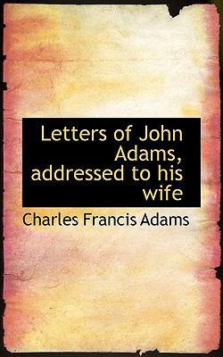Letters of John Adams, Addressed to His Wife N/A 9781113637581 Front Cover