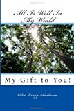 All Is Well in My World My Gift to You! N/A 9781490530581 Front Cover