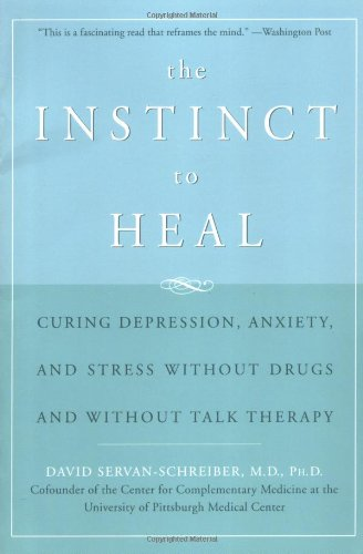 Instinct to Heal Curing Depression, Anxiety and Stress Without Drugs and Without Talk Therapy  2004 (Reprint) edition cover