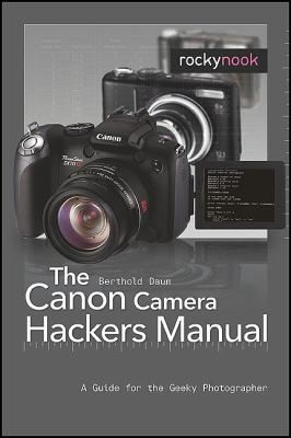 Canon Camera Hackers Manual Teach Your Camera New Tricks  2010 9781933952581 Front Cover