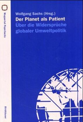 Der Planet Als Patient: Über Die Widersprüche Globaler Umweltpolitik  1994 9783764350581 Front Cover