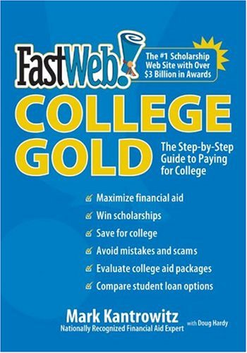 Fastweb College Gold The Step-by-Step Guide to Paying for College  2006 9780061129582 Front Cover