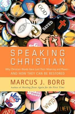 Speaking Christian Why Christian Words Have Lost Their Meaning and Power -- and How They Can Be Restored  2012 edition cover