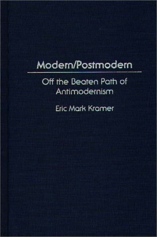 Modern/Postmodern Off the Beaten Path of Antimodernism  1997 9780275957582 Front Cover