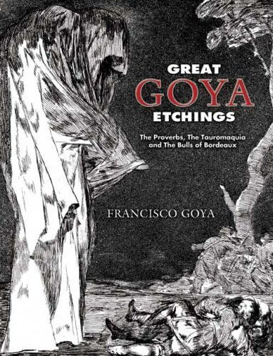 Great Goya Etchings The Proverbs, the Tauromaquia and the Bulls of Bordeaux  2006 edition cover