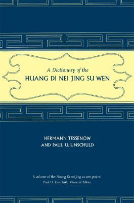 Dictionary of the Huang Di Nei Jing Su Wen   2008 9780520253582 Front Cover