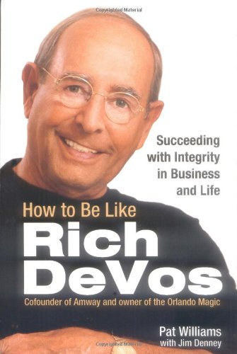 How to Be Like Rich Devos Succeeding with Integrity in Business and Life  2004 edition cover