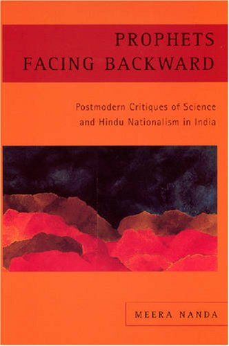 Prophets Facing Backward Postmodern Critiques of Science and Hindu Nationalism in India  2004 edition cover