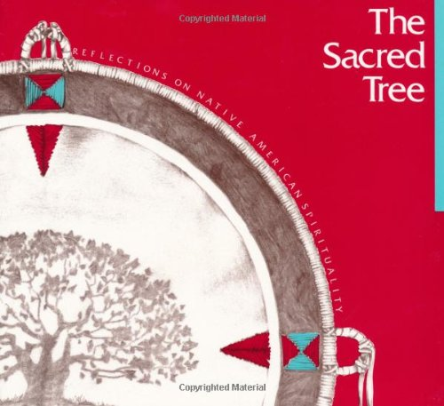 Sacred Tree Reflections on Native American Spirituality 3rd edition cover