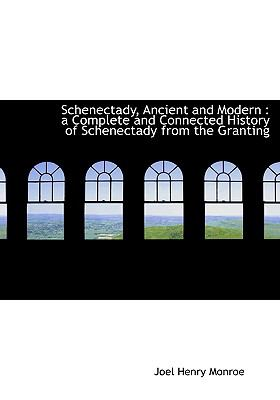 Schenectady, Ancient and Modern A Complete and Connected History of Schenectady from the Granting N/A 9781115409582 Front Cover