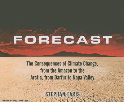 Forecast: A Journey to the Frontiers of Climate Change, from the Amazon to the Arctic, from Darfur to Napa Valley  2008 9781400110582 Front Cover