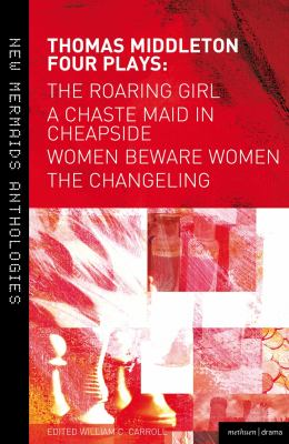 Thomas Middleton - Four Plays Women Beware Women - The Changeling - The Roaring Girl - A Chaste Maid in Cheapside  2012 edition cover
