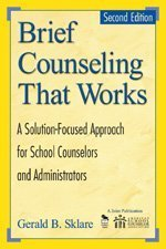 Brief Counseling That Works A Solution-Focused Approach for School Counselors and Administrators 2nd 2005 (Revised) 9781412904582 Front Cover