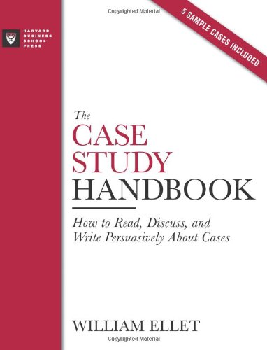 Case Study Handbook How to Read, Discuss, and Write Persuasively about Cases  2007 edition cover