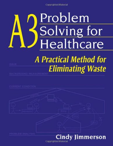 A3 Problem Solving for Healthcare A Practical Method for Eliminating Waste  2007 9781563273582 Front Cover