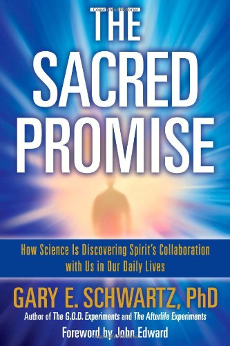 Sacred Promise How Science Is Discovering Spirit's Collaboration with Us in Our Daily Lives  2011 9781582702582 Front Cover