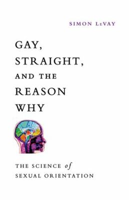 Gay, Straight, and the Reason Why The Science of Sexual Orientation  2012 edition cover