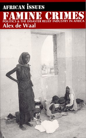 Famine Crimes Politics and the Disaster Relief Industry in Africa N/A edition cover