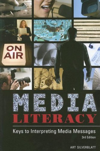 Media Literacy Keys to Interpreting Media Messages 3rd 2007 (Revised) edition cover