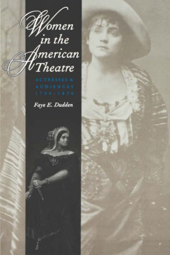 Women in the American Theatre Actresses and Audiences, 1790-1870  1997 9780300070583 Front Cover