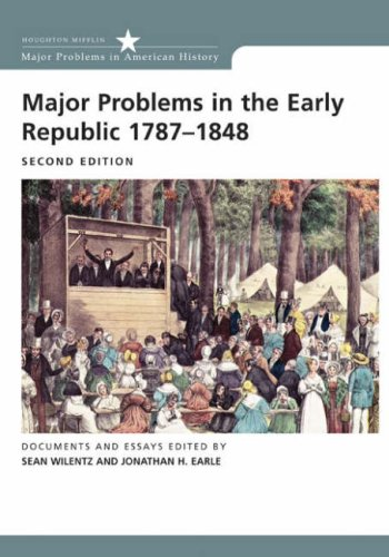 Major Problems in the Early Republic, 1787-1848 Documents and Essays 2nd 2008 edition cover