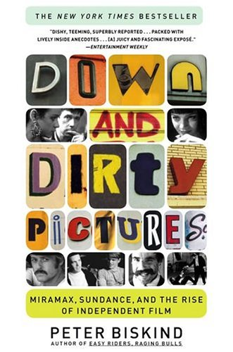Down and Dirty Pictures Miramax, Sundance, and the Rise of Independent Film  2004 edition cover