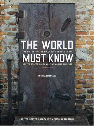 World Must Know The History of the Holocaust as Told in the United States Holocaust Memorial Museum 2nd 2005 (Revised) edition cover