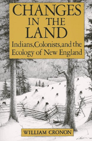 Changes in the Land Indians, Colonists, and the Ecology of New England N/A edition cover